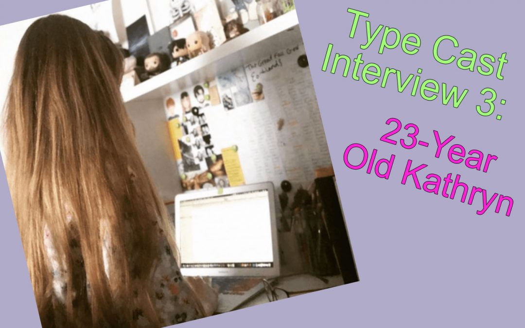 Type Cast Interview 3: 23-Year-Old Author, Kathryn | Scott Gilmore Author