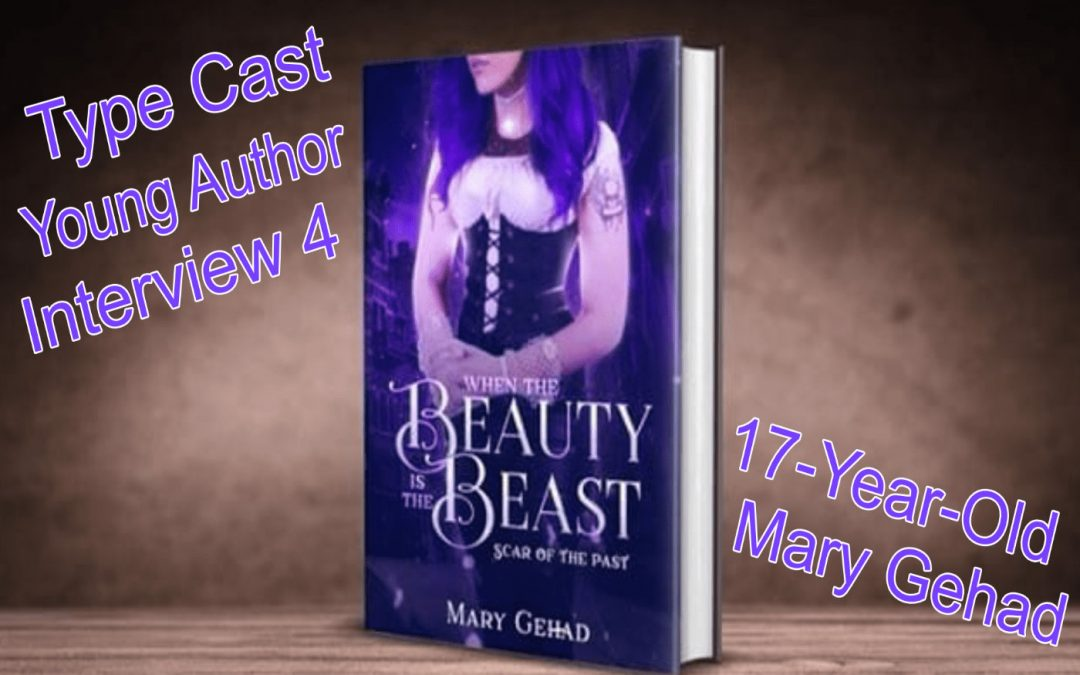 Type Cast Interview 4: 17-Year-Old Author, Mary Gehad Ali | Scott Gilmore Author