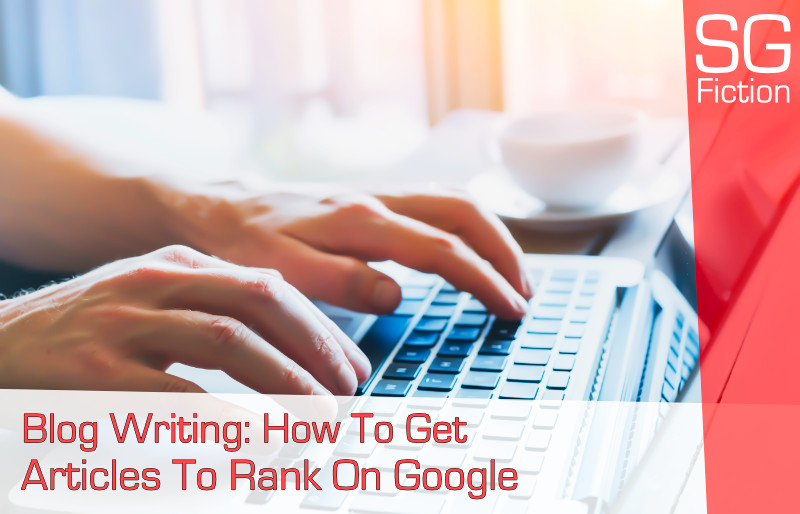 Blog Writing: How To Get Articles To Rank On Google & Get More Readers