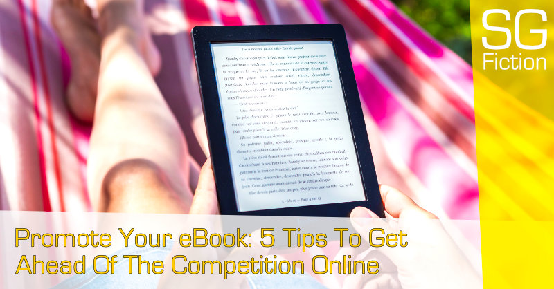 Promote Your eBook: 5 Tips To Get Ahead Of The Competition Online