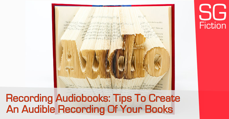 Recording Audiobooks: Tips To Create An Audible Recording Of Your Book