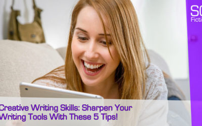 Creative Writing Skills: Sharpen Your Writing Tools With These 5 Tips!