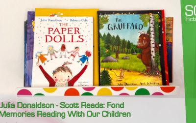 Julia Donaldson – Scott Reads: Fond Memories Reading With Our Children