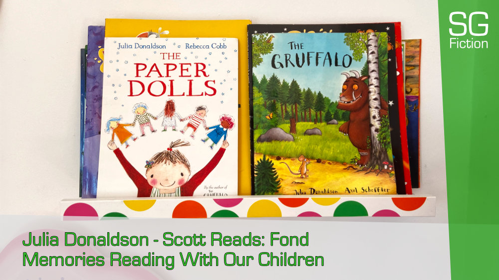 Julia Donaldson – Scott Reads: Fond Memories Reading With Our Children