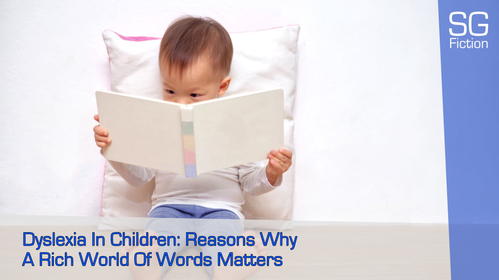 Dyslexia In Children: Reasons Why A Rich World Of Words Matters